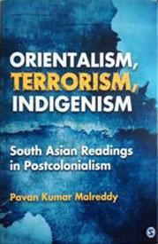Pavan Kumar Malreddy Orientalism  Terrorism  Indigenism  South Asian Readings in Postcolonialism Essay SAGE Publications India        ISBN